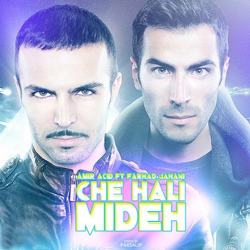 Amir Acid Ft. Farhad Jahani - Che Hali Mideh