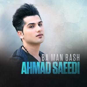 Ahmad Saeedi Ba Man Bash 300x300 - دانلود آهنگ جدید احمد سعیدی به نام با من باش
