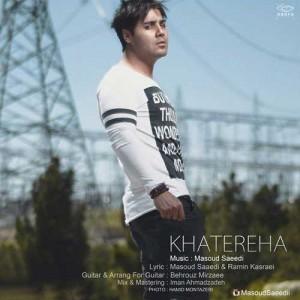 Masoud Saeedi Khatereha 300x300 - دانلود آهنگ جدید مسعود سعیدی به نام خاطره ها