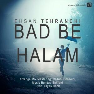 Ehsan Tehranchi Bad Be Halam 300x300 - دانلود آهنگ جدید احسان تهرانچی به نام بد به حالم