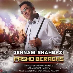 Behnam Shahbazi Pasho Beraghs 300x300 - دانلود آهنگ جدید بهنام شهبازی به نام پاشو برقص