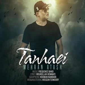 Mehran Atash Tanhaei 300x300 - دانلود آهنگ جدید مهران آتش به نام تنهایی