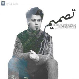 Ehsan Tehranchi Tasmim 300x300 - دانلود آهنگ جدید احسان تهرانچی به نام تصمیم