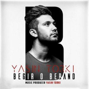 Yasin Torki Begir O Beband 300x300 - دانلود آهنگ جدید یاسین ترکی به نام بگیر و ببند