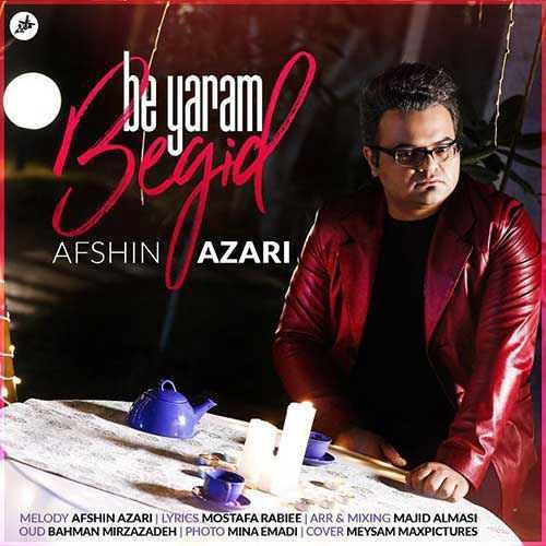 Afshin Azari Be Yaram Begid - دانلود آهنگ جدید افشین آذری به نام به یارم بگید