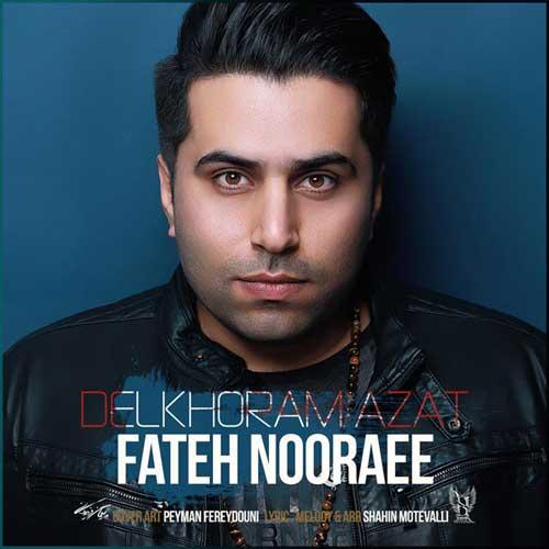 Fateh Nooraee Delkhoram Azat - دانلود آهنگ جدید فاتح نورایی به نام دلخورم ازت