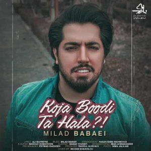 Milad Babaei Koja Boodi Ta Hala 300x300 - دانلود آهنگ جدید میلاد بابایی به نام کجا بودی تا حالا