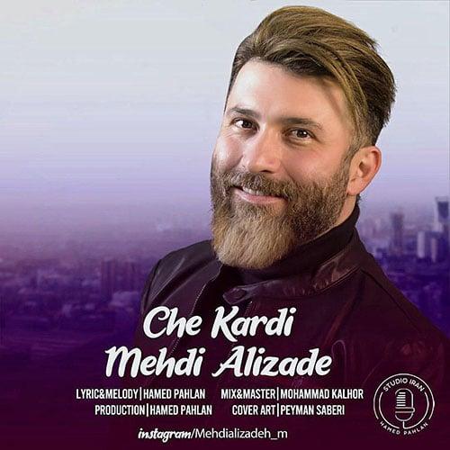 Mehdi Alizade Che Kardi - چه کردی از مهدی علیزاده